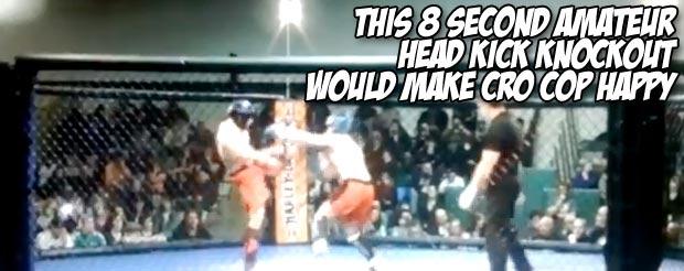 This 8 second amateur head kick knockout would make Cro Cop happy