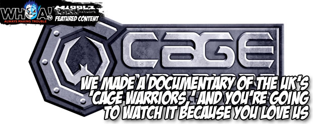 We made a documentary of the UK's 'Cage Warriors,' and you're going to watch it because you love us