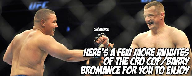 Here's a few more minutes of the Cro Cop/Barry bromance for you to enjoy