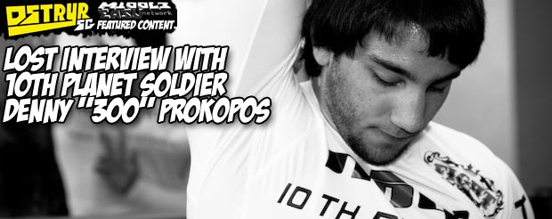 """Lost interview with 10th Planet soldier Denny """"300"""" Prokopos"""