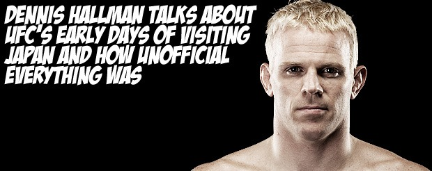 Dennis Hallman talks about UFC's early days of visiting Japan and how unofficial everything was