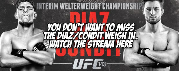 You don't want to miss the Diaz/Condit weigh in. Watch the stream here