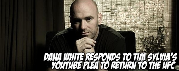Dana White responds to Tim Sylvia's YouTube plea to return to the UFC