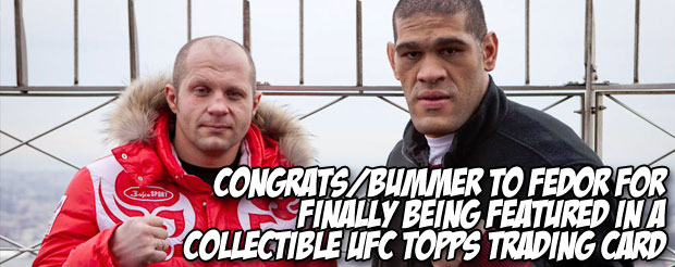 Congrats/bummer to Fedor for finally being featured in a collectible UFC Topps trading card