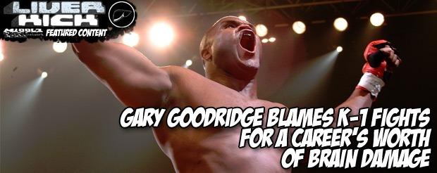 Gary Goodridge blames K-1 fights for a career's worth of brain damage