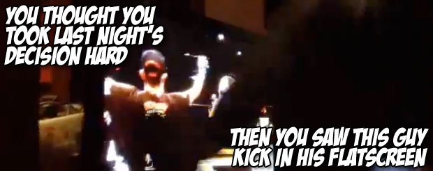 You thought you took last night's decision hard, then you saw this guy kick in his flatscreen