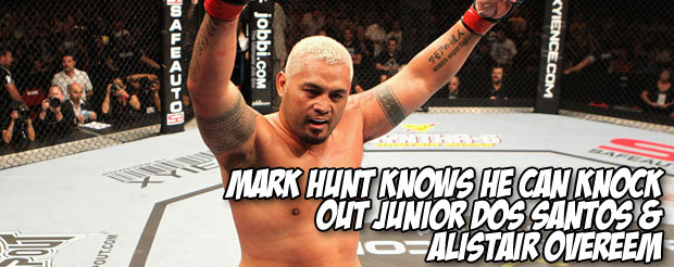 Mark Hunt KNOWS he can knock out Junior Dos Santos and Alistair Overeem