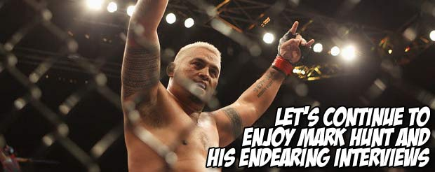 Let's continue to enjoy Mark Hunt and his endearing interviews