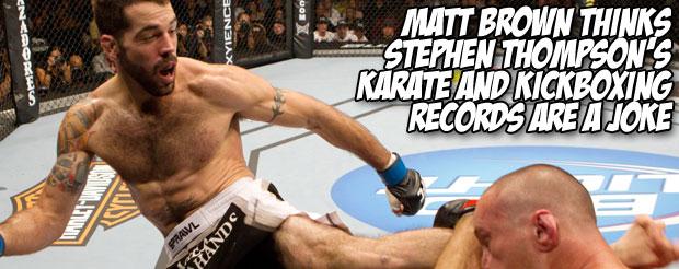 Matt Brown thinks Stephen Thompson's karate and kickboxing records are a joke