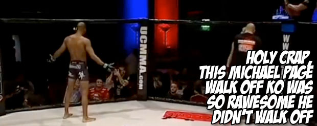Holy crap, this Michael Page walk off KO was so rawesome he didn't walk off