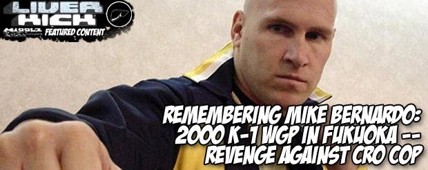 Remembering Mike Bernardo: 2000 K-1 WGP in Fukuoka — revenge against Cro Cop