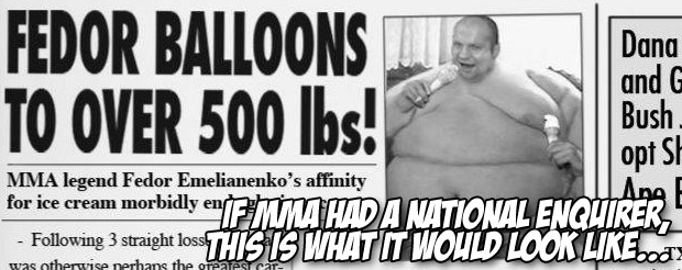 If MMA had a National Enquirer, this is what it would look like…