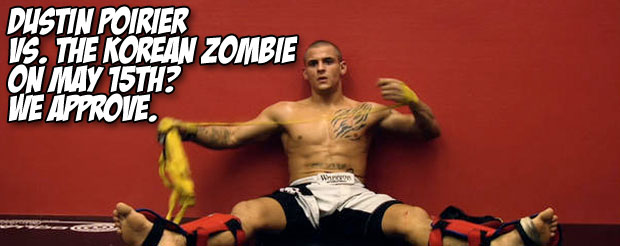 Dustin Poirier Vs. The Korean Zombie on May 15th? We approve.