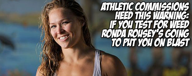 Athletic commissions heed this warning: If you test for weed Ronda Rousey's going to put you on blast