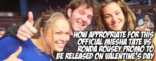 How appropriate for this official Miesha Tate vs. Ronda Rousey promo to be released on Valentine's Day