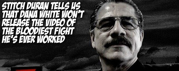 Stitch Duran tells us that Dana White won't release the video of the bloodiest fight he's ever worked