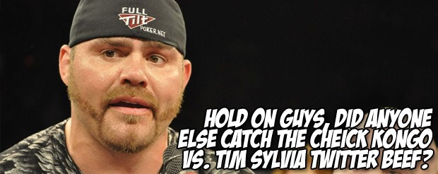 Hold on guys, did anyone else catch the Cheick Kongo vs. Tim Sylvia Twitter beef?