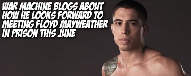 War Machine blogs about how he looks forward to meeting Floyd Mayweather in prison this June