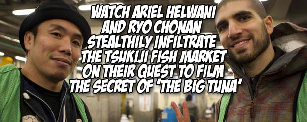 Watch Ariel Helwani and Ryo Chonan stealthily infiltrate the Tsukiji fish Market on a quest to film the secret of 'the big tuna'