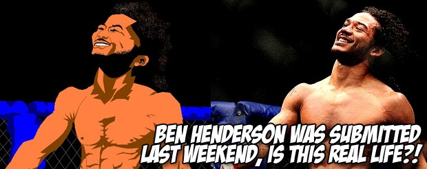 Ben Henderson was submitted last weekend, is this real life?!