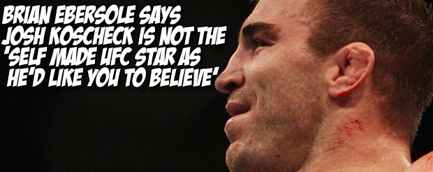 Brian Ebersole says Josh Koscheck is not the 'self made UFC star as he'd like you to believe'