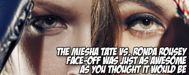 The Miesha Tate vs. Ronda Rousey face-off was just as awesome as you thought it would be