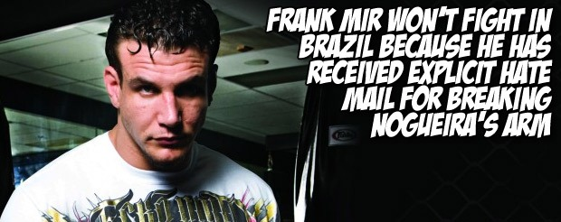 Frank Mir won't fight in Brazil because he has received explicit hate mail for breaking Nogueira's arm