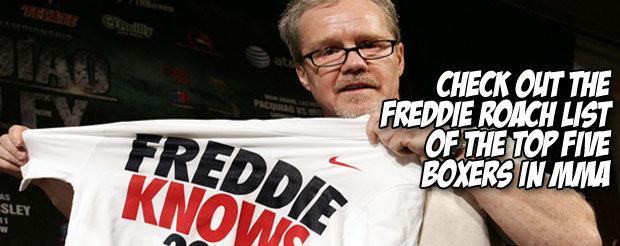 Check out the Freddie Roach list of the top five boxers in MMA