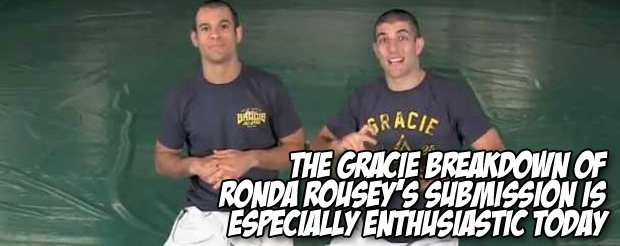 The Gracie Breakdown of Ronda Rousey's submission is especially enthusiastic today