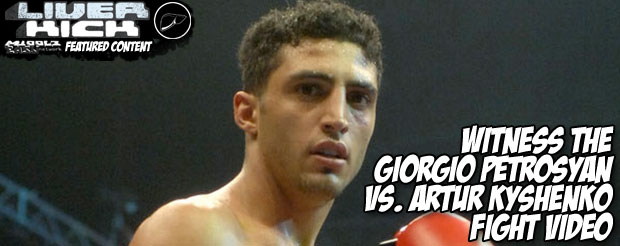 Witness the Giorgio Petrosyan Vs. Artur Kyshenko fight video