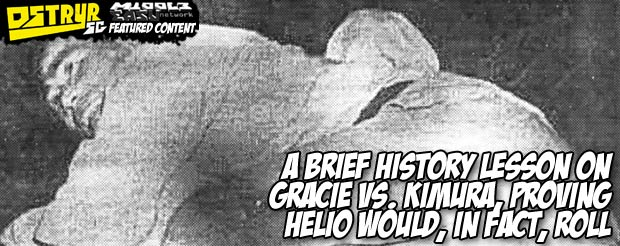 A brief history lesson on Gracie Vs. Kimura, proving helio would, in fact, roll