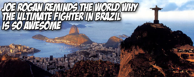 Joe Rogan reminds the world why The Ultimate Fighter in Brazil is so awesome