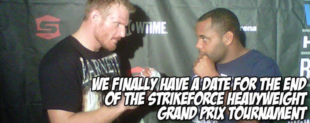 We finally have a date for the end of the Strikeforce Heavyweight Grand Prix Tournament
