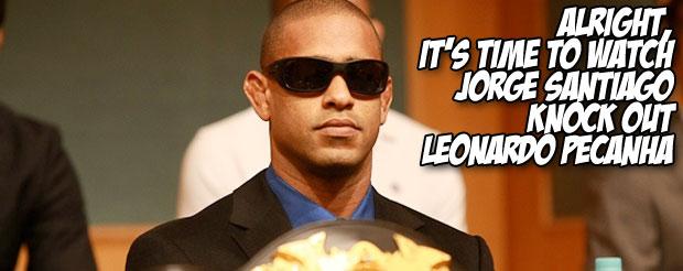 Alright, it's time to watch Jorge Santiago knock out Leonardo Pecanha