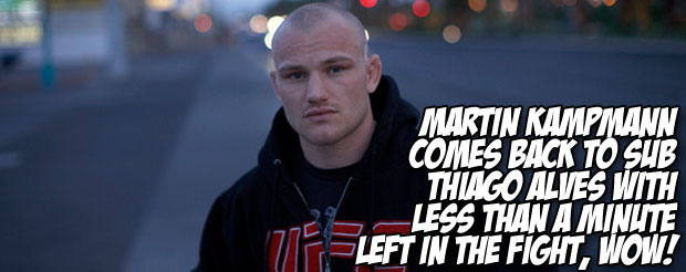 Martin Kampmann comes back to sub Thiago Alves with less than a minute left in the fight, wow!