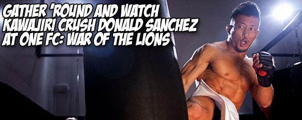 Gather 'round and watch Kawajiri crush Donald Sanchez at ONE FC: War of the Lions
