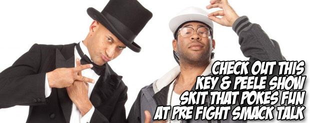 Check out this Key & Peele skit that pokes fun at pre-fight smack talk