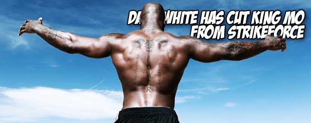 Dana White has cut King Mo from Strikeforce