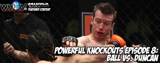 Powerful Knockouts episode 8: Ball Vs. Duncan