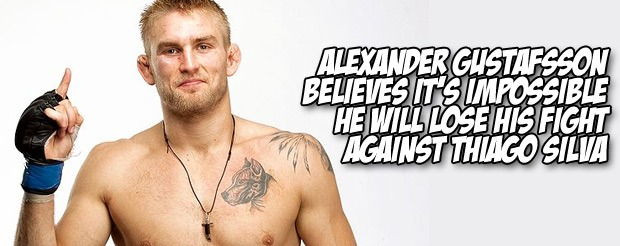 Alexander Gustafsson believes it's impossible he will lose his fight against Thiago Silva