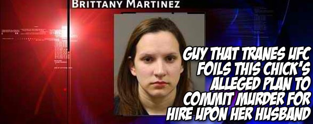 Guy that tranes UFC foils this chick's alleged plan to commit murder for hire upon her husband