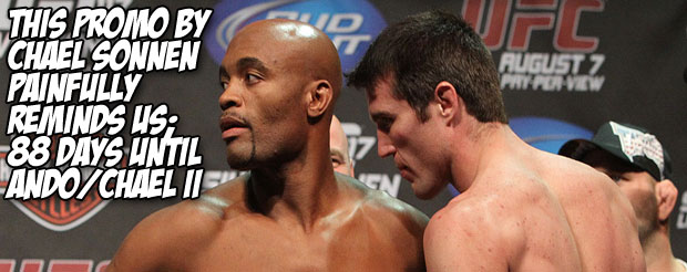 This promo by Chael Sonnen painfully reminds us; 88 days until Ando/Chael II