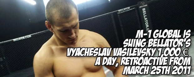 M-1 Global is suing Bellator's Vyacheslav Vasilevsky 1,000 € a day retroactive from March 25th 2011
