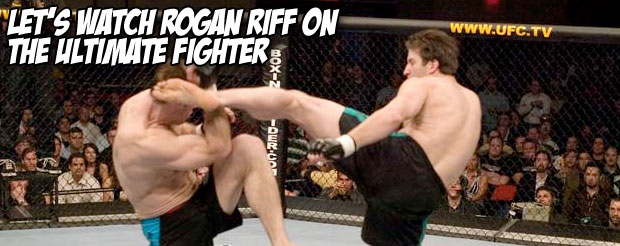Let's watch Rogan Riff on The Ultimate Fighter