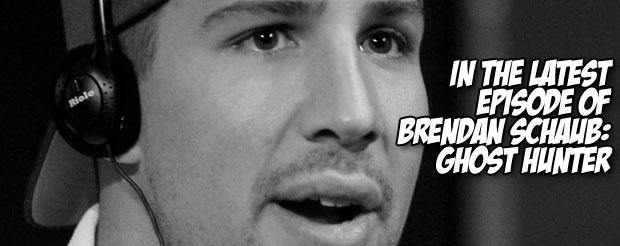 In the latest episode of Brendan Schaub: Ghost Hunter…