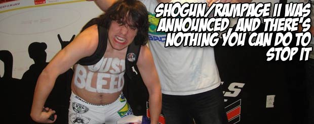 Shogun/Rampage II was announced, and there's nothing you can do to stop it