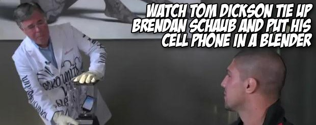 Watch Tom Dickson tie up Brendan Schaub and put his cell phone in a blender