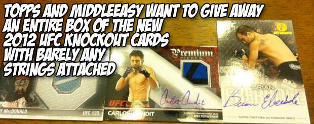 TOPPS and MiddleEasy want to give away an entire box of the new UFC 2012 Knockout cards, and there are FEW strings attached