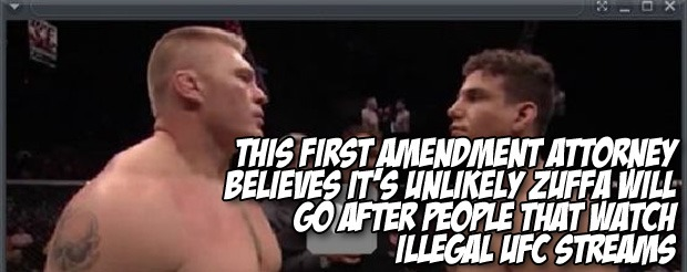 This First Amendment attorney believes it's unlikely ZUFFA will go after people that watch illegal UFC streams