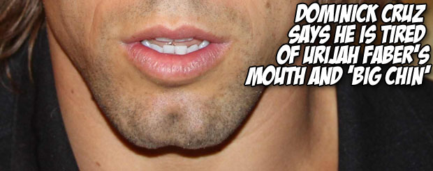 Dominick Cruz says he is tired of Urijah Faber's mouth and his 'big chin'